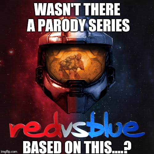 Red or Blue? Isn't this an odd parallel to politics, but this series was a parody, wasn't it? | WASN'T THERE A PARODY SERIES BASED ON THIS....? | image tagged in red vs blue,meme,politics,parody | made w/ Imgflip meme maker