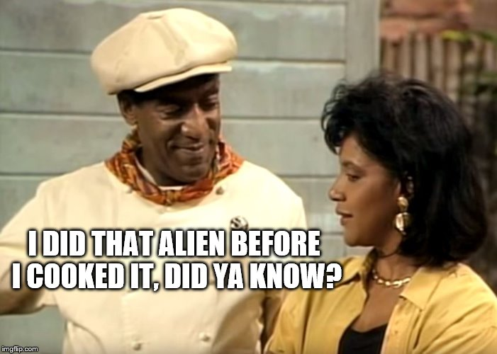 I DID THAT ALIEN BEFORE I COOKED IT, DID YA KNOW? | made w/ Imgflip meme maker