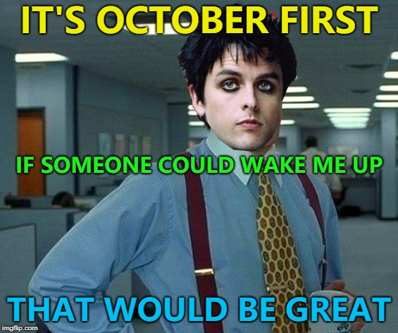 September has ended... :) | IT'S OCTOBER FIRST THAT WOULD BE GREAT IF SOMEONE COULD WAKE ME UP | image tagged in memes,green day,music,wake me up when september ends,billie joe armstrong,that would be great | made w/ Imgflip meme maker