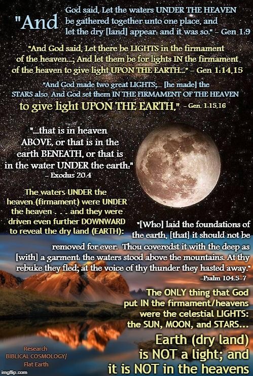 God Put Only the Celestial Lights In the Heavens. Earth Is Not a Celestial Light and Is NOT In the Heavens. | image tagged in flat earth,memes,biblical cosmology,nasa hoax,genesis 1,globe earth | made w/ Imgflip meme maker