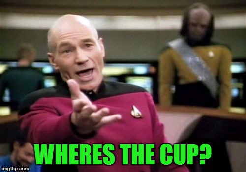 Picard Wtf Meme | WHERES THE CUP? | image tagged in memes,picard wtf | made w/ Imgflip meme maker