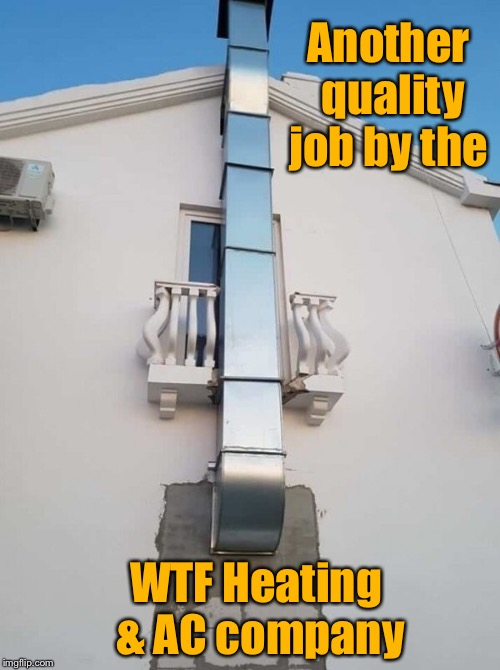 Bad Construction Week: Oct. 1-7. DrSaracsm event | Another quality job by the WTF Heating & AC company | image tagged in memes,bad construction week,drsarcasm,heating duct,air conditioning,balcony | made w/ Imgflip meme maker