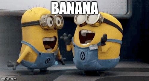 Excited Minions Meme | BANANA | image tagged in memes,excited minions | made w/ Imgflip meme maker