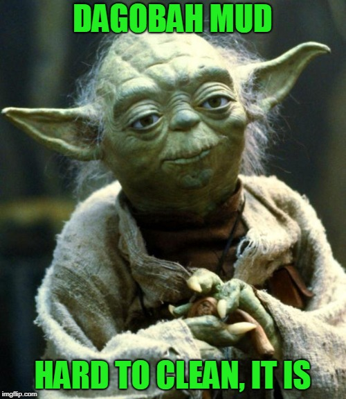Star Wars Yoda Meme | DAGOBAH MUD HARD TO CLEAN, IT IS | image tagged in memes,star wars yoda | made w/ Imgflip meme maker