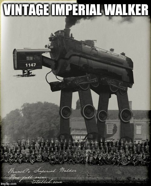 Imperial Walker from the Industrial Age | VINTAGE IMPERIAL WALKER | image tagged in star wars,imperial walker,vintage | made w/ Imgflip meme maker