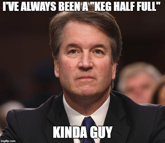 "You gotta have a positive outlook on these things. | I'VE ALWAYS BEEN A ""KEG HALF FULL"" KINDA GUY 