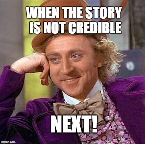 Creepy Condescending Wonka | WHEN THE STORY IS NOT CREDIBLE NEXT! | image tagged in memes,creepy condescending wonka,move on,liars,politics,captain obvious | made w/ Imgflip meme maker