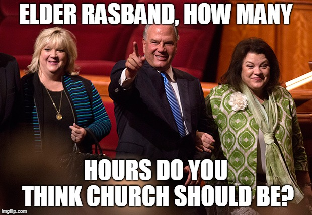 ELDER RASBAND, HOW MANY; HOURS DO YOU THINK CHURCH SHOULD BE? | made w/ Imgflip meme maker