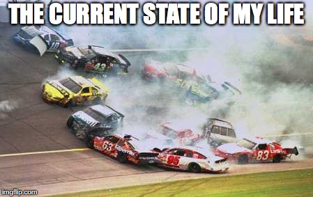 yep it is true  |  THE CURRENT STATE OF MY LIFE | image tagged in memes,because race car | made w/ Imgflip meme maker