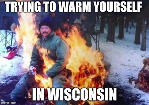 LIGAF | TRYING TO WARM YOURSELF IN WISCONSIN | image tagged in memes,ligaf | made w/ Imgflip meme maker