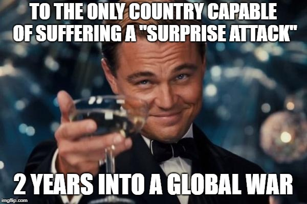 "Leonardo Dicaprio Cheers | TO THE ONLY COUNTRY CAPABLE OF SUFFERING A ""SURPRISE ATTACK"" 2 YEARS INTO A GLOBAL WAR 