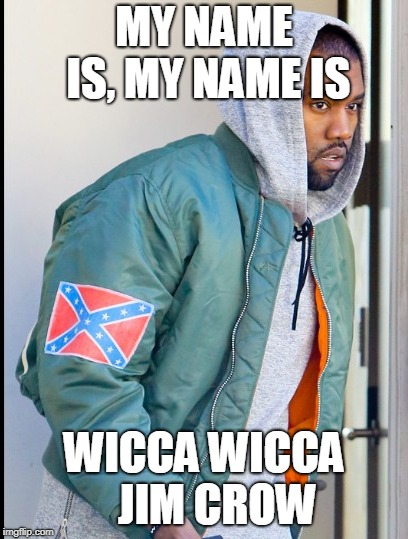 MY NAME IS, MY NAME IS WICCA WICCA   JIM CROW | image tagged in alt right | made w/ Imgflip meme maker