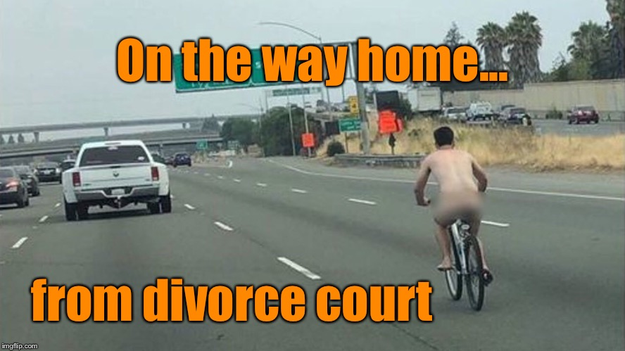Guess he really did loose his shirt  | On the way home... from divorce court | image tagged in naked man,divorce court,bike | made w/ Imgflip meme maker