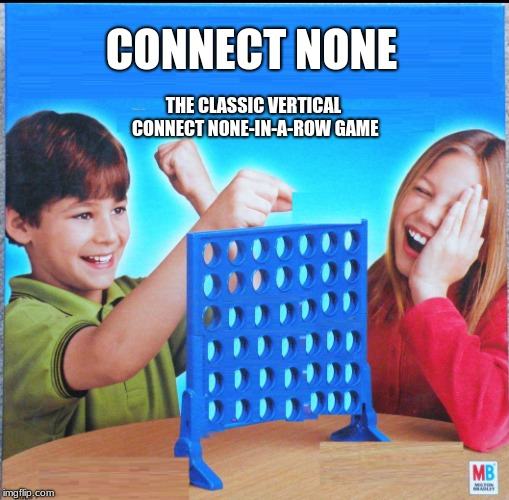 Blank Connect Four | CONNECT NONE THE CLASSIC VERTICAL CONNECT NONE-IN-A-ROW GAME | image tagged in blank connect four,none | made w/ Imgflip meme maker
