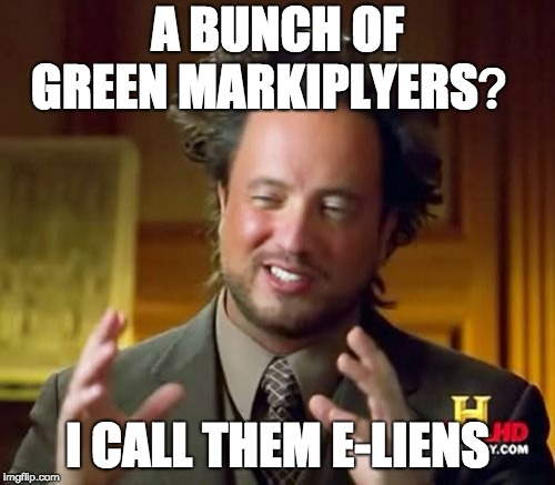 Ancient Aliens Meme | A BUNCH OF GREEN MARKIPLYERS? I CALL THEM E-LIENS | image tagged in memes,ancient aliens | made w/ Imgflip meme maker