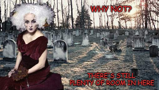 I'll be right here! | WHY NOT? THERE'S STILL PLENTY OF ROOM IN HERE | image tagged in graveyard,ghost,day of the dead | made w/ Imgflip meme maker