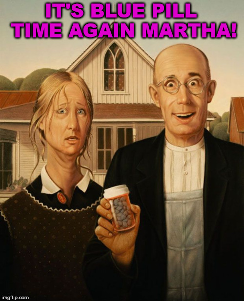 Looks like she had enough | IT'S BLUE PILL TIME AGAIN MARTHA! | image tagged in viagra gothic,memes,marriage,bedroom,funny | made w/ Imgflip meme maker