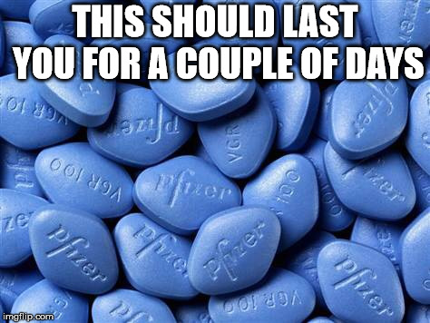 Viagra | THIS SHOULD LAST YOU FOR A COUPLE OF DAYS | image tagged in viagra | made w/ Imgflip meme maker