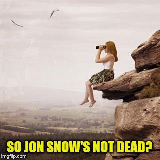 SO JON SNOW'S NOT DEAD? | made w/ Imgflip meme maker