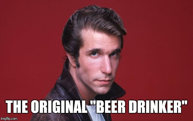 "Happy Days | THE ORIGINAL ""BEER DRINKER"" 