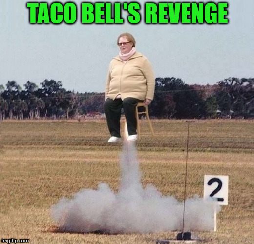 rocket | TACO BELL'S REVENGE | image tagged in rocket | made w/ Imgflip meme maker
