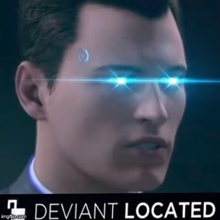 Deviant located  | . | image tagged in deviant located | made w/ Imgflip meme maker