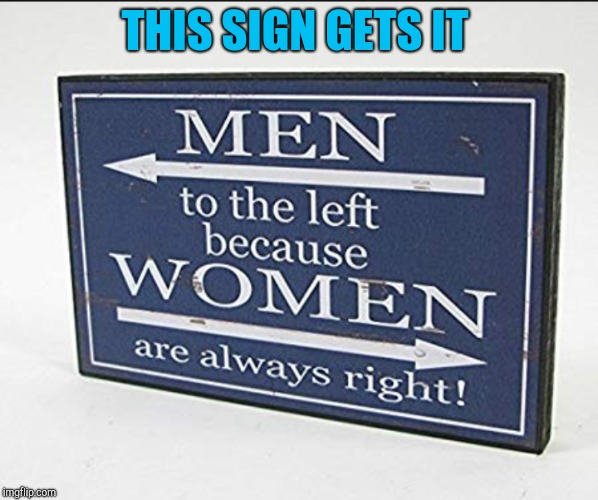 Let's face it | THIS SIGN GETS IT | image tagged in funny signs,jbmemegeek,signs/billboards,memes | made w/ Imgflip meme maker