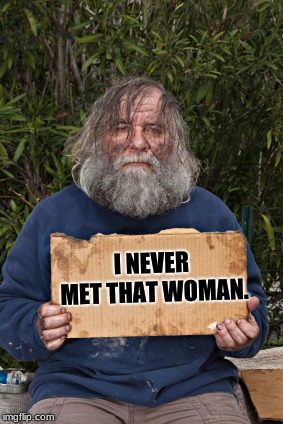 Blak Homeless Sign |  I NEVER MET THAT WOMAN. | image tagged in blak homeless sign | made w/ Imgflip meme maker