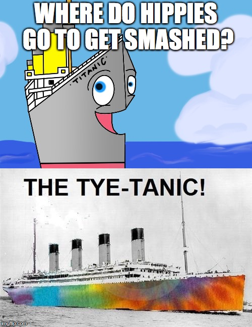 Bad Pun Dye-tanic #24 | WHERE DO HIPPIES GO TO GET SMASHED? | image tagged in bad pun,titanic,colors,funny memes,funny joke | made w/ Imgflip meme maker