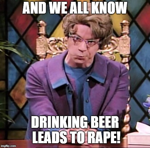 The Church Lady | AND WE ALL KNOW DRINKING BEER LEADS TO **PE! | image tagged in the church lady | made w/ Imgflip meme maker
