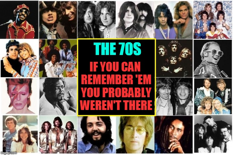 Partying this Hard Has it's Consequences | THE 70S IF YOU CAN REMEMBER 'EM YOU PROBABLY WEREN'T THERE | image tagged in vince vance,the 70s,1970s,john lennon,bee gees,bob marley | made w/ Imgflip meme maker