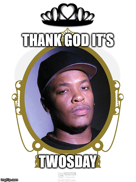 TWOSDAY 22-02-2022 | THANK GOD IT'S TWOSDAY | image tagged in 22-02-2022,twosday,dr dre,united,movemevent,peace | made w/ Imgflip meme maker