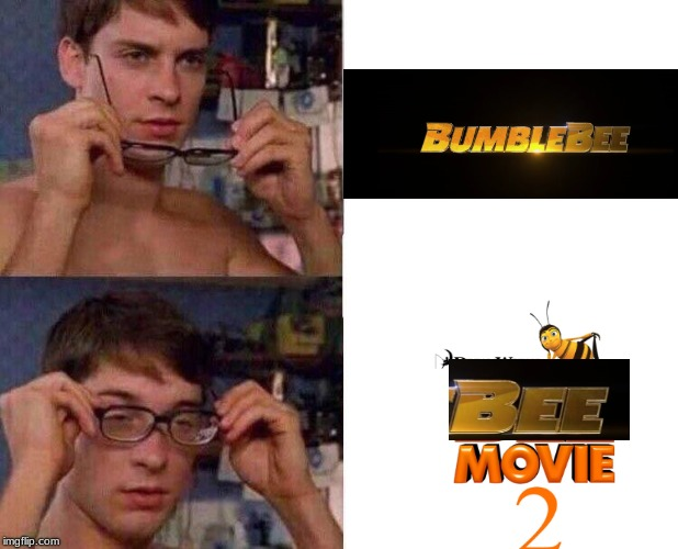Bee movie meme Bumblebee movie bee movie 2 bee meme | image tagged in peter parker glasses,bee,bee movie,bumblebee,transformers,memes | made w/ Imgflip meme maker