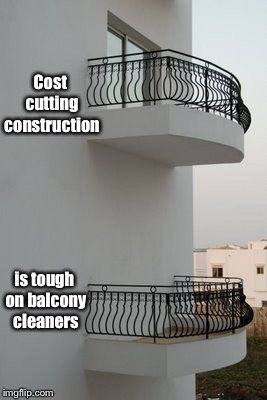 Bad Construction Week: Oct. 1-7 | Cost cutting construction is tough on balcony cleaners | image tagged in funny memes,bad construction week,no door,balcony,cost cutting,drsarcasm | made w/ Imgflip meme maker
