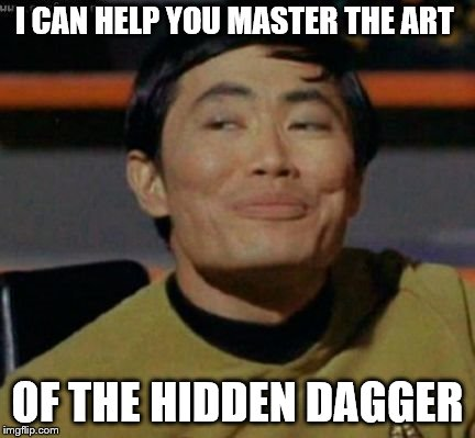 I CAN HELP YOU MASTER THE ART OF THE HIDDEN DAGGER | made w/ Imgflip meme maker