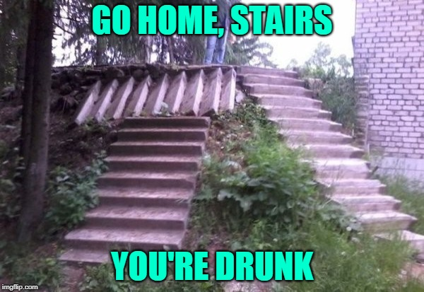 When M.C. Escher Has a Bad Night's Sleep. Bad Construction Week: a DrSarcasm Event Oct. 1-7. | GO HOME, STAIRS YOU'RE DRUNK | image tagged in memes,bad construction week,stairs,up and down,life goals,mc escher | made w/ Imgflip meme maker