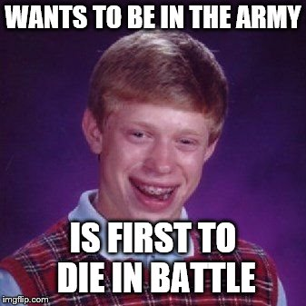 Nerd Kid meme image | WANTS TO BE IN THE ARMY IS FIRST TO DIE IN BATTLE | image tagged in nerd kid meme image | made w/ Imgflip meme maker