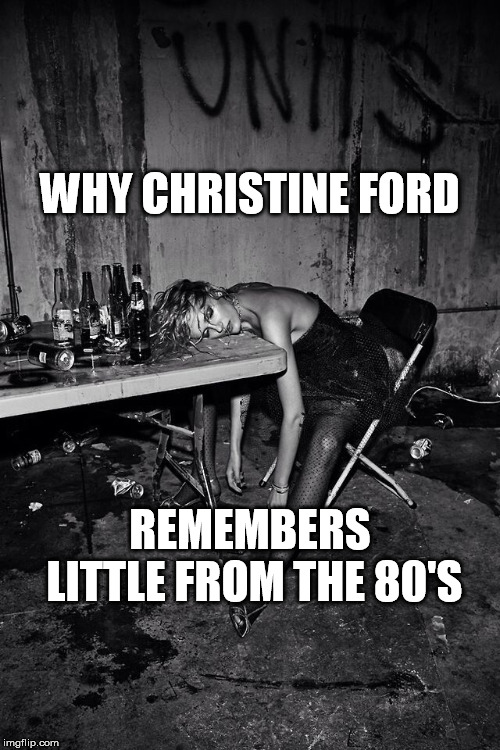 WHY CHRISTINE FORD REMEMBERS LITTLE FROM THE 80'S | image tagged in christine blasey ford | made w/ Imgflip meme maker