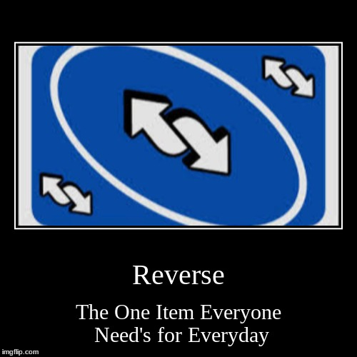 Reverse | The One Item Everyone Need's for Everyday | image tagged in funny,demotivationals | made w/ Imgflip demotivational maker