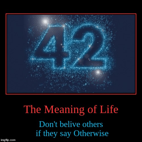 Anyone who Says life is meaningless Is Wrong | The Meaning of Life | Don't belive others if they say Otherwise | image tagged in memes,funny,demotivationals,life | made w/ Imgflip demotivational maker