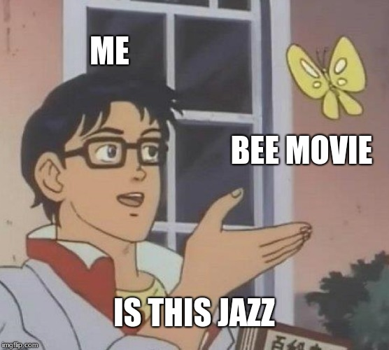 Is This A Pigeon Meme | ME BEE MOVIE IS THIS JAZZ | image tagged in memes,is this a pigeon | made w/ Imgflip meme maker