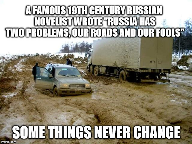 "Bad Construction Week: Oct. 1-7. DrSaracsm event | A FAMOUS 19TH CENTURY RUSSIAN NOVELIST WROTE ""RUSSIA HAS TWO PROBLEMS, OUR ROADS AND OUR FOOLS"" SOME THINGS NEVER CHANGE 