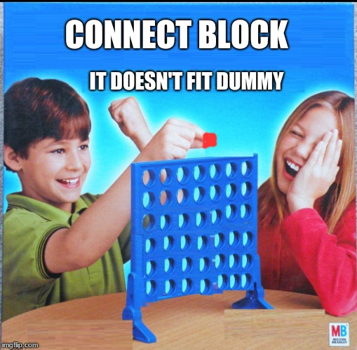 Connect Block | CONNECT BLOCK IT DOESN'T FIT DUMMY | image tagged in blank connect four,block | made w/ Imgflip meme maker