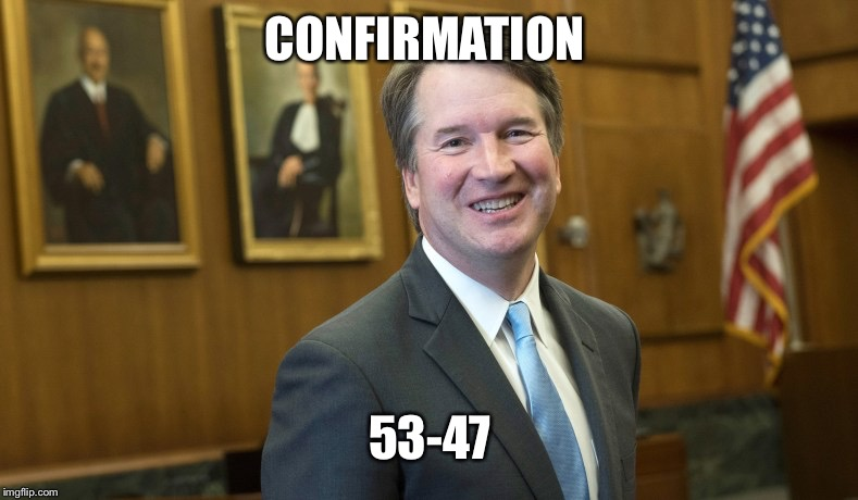 Brett Kavanaugh | CONFIRMATION 53-47 | image tagged in brett kavanaugh | made w/ Imgflip meme maker