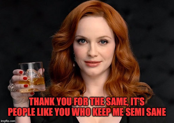 THANK YOU FOR THE SAME, IT'S PEOPLE LIKE YOU WHO KEEP ME SEMI SANE | made w/ Imgflip meme maker