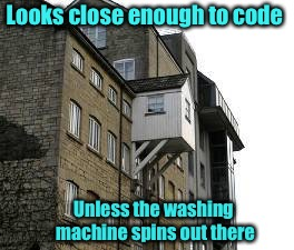 Bad Construction Week: Oct. 1-7 | Looks close enough to code Unless the washing machine spins out there | image tagged in funny memes,bad construction week,elevated add-on,laundry room,building code,drsarcasm | made w/ Imgflip meme maker