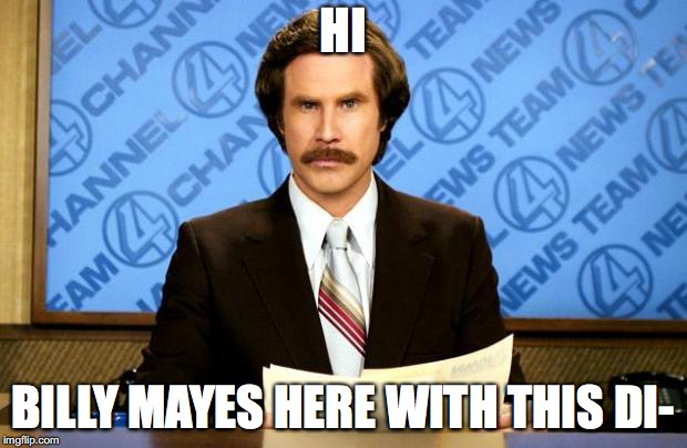 BREAKING NEWS |  HI; BILLY MAYES HERE WITH THIS DI- | image tagged in breaking news | made w/ Imgflip meme maker