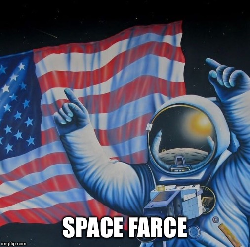 Join the Space Farce | SPACE FARCE | image tagged in space force,nasa hoax,flat earth,moon landing hoax,fake news,ball earth lie | made w/ Imgflip meme maker