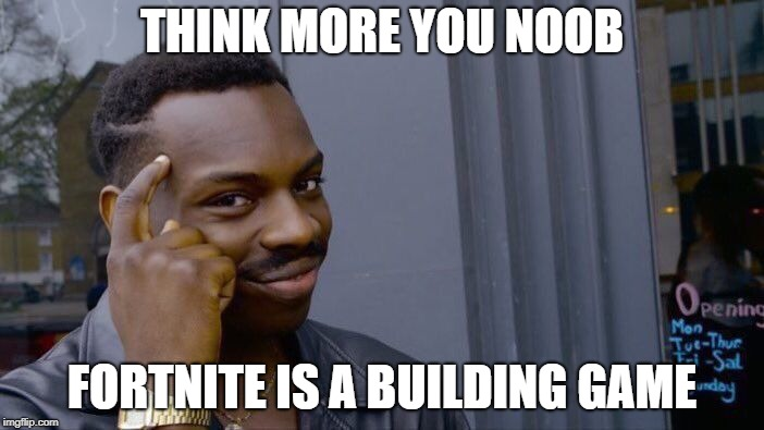 Roll Safe Think About It Meme | THINK MORE YOU NOOB FORTNITE IS A BUILDING GAME | image tagged in memes,roll safe think about it | made w/ Imgflip meme maker