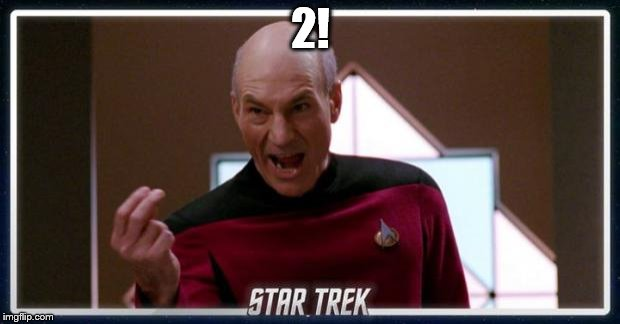 Picard Two Fingers | 2! | image tagged in picard two fingers | made w/ Imgflip meme maker